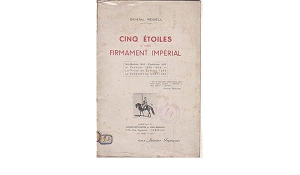 Général Reibell. Cinq étoiles à notre firmament impérial: Sidi-Brahim 1845, Camerone 1863, Fachoda 1896-1898, la prise de Samory 1898, la conquête du Tchad ...