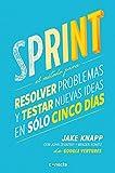 Sprint - El metodo para resolver problemas y testar nuevas ideas en solo cinco d ias / Sprint: How to Solve Big Problems and Test New (Spanish Edition)