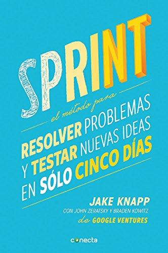 Sprint   El Metodo Para Resolver Problemas Y Testar Nuevas Ideas En Solo Cinco D Ias   Sprint  How To Solve Big Problems And Test New  Spanish Edition