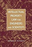 Intellectual Property Law for Engineers and Scientists by Howard B. Rockman (2004-06-07)
