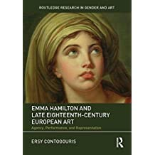 Emma Hamilton and Late Eighteenth-Century European Art: Agency, Performance, and Representation