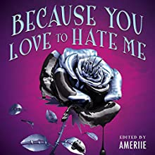 Because You Love to Hate Me: 13 Tales of Villainy Audiobook by  Ameriie - editor Narrated by  Ameriie, Kevin T. Collins, Julia Whelan