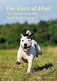 Die Rückruf-Fibel: Hundetraining mit Spaß und Niveau