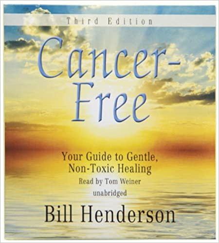 Bill Henderson, Cancer-Free, Your Guide to Gentle, Non-Toxic Healing, Audio CD