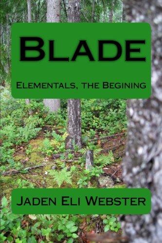 Read Online Blade (Elementals the Beginning) (Volume 1) ebook