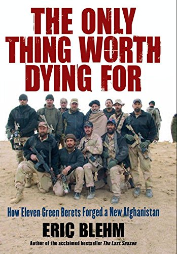 The Only Thing Worth Dying For: How Eleven Green Berets Fought for a New Afghanistan (P.S.) cover