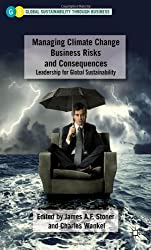 Managing Climate Change Business Risks and Consequences: Leadership for Global Sustainability (Global Sustainability Through Business)