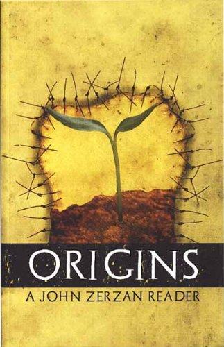 Origins: A John Zerzan Reader, John Zerzan