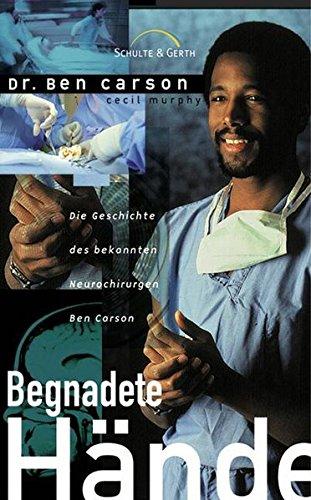 Begnadete Hände: Die Geschichte des bekannten Neurochirurgen Taschenbuch – 31. Januar 2009 Dr. Ben Carson Gerth Medien GmbH 3894376287 Allgemeines