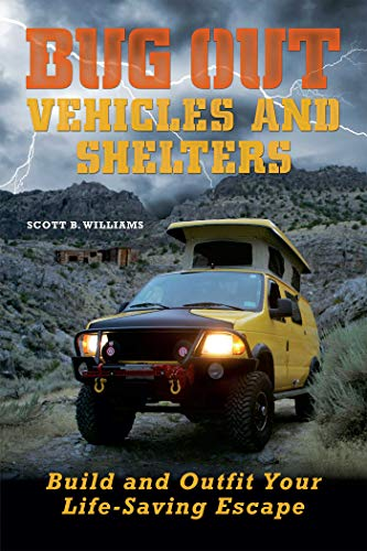 Bug Out Vehicles and Shelters: Build and Outfit Your Life-Saving Escape Scott B. Williams