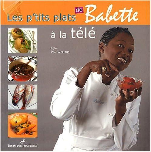 Téléchargement Les p'tits plats de Babette à la télé pdf epub