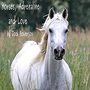 Horses, Adrenaline, and Love Hörbuch