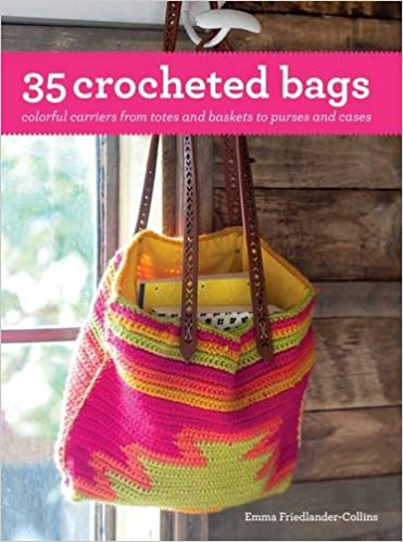 Book 35 Crocheted Bags: Colourful carriers from totes and baskets to handbags and cases