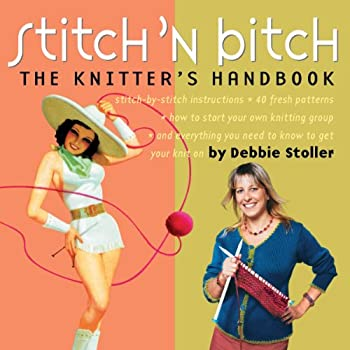 Stitch 'n' Bitch: The Knitter's Handbook