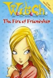 W.i.t.c.h. Novels (4) - The Fire of Friendship by Not Stated (2005-08-01)