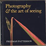 Photography and the Art of Seeing, Freeman Patterson, 0442297793