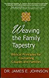 Weaving the Family Tapestry, Biblical Principles for Counseling Couples and Families