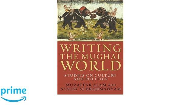 Writing the mughal world studies on culture and politics muzaffar writing the mughal world studies on culture and politics muzaffar alam sanjay subrahmanyam 9780231158114 amazon books fandeluxe Images