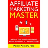 Affiliate Marketing Master (Newbie Training): Start Your First Information Marketing Affiliate Business for as...