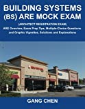 Building Systems (BS) ARE Mock Exam (Architect Registration Exam): ARE Overview, Exam Prep Tips, Multiple-Choice Questions and Graphic Vignettes, Solutions and Explanations