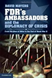 FDR's Ambassadors and the Diplomacy of Crisis, David Mayers, 1107031265