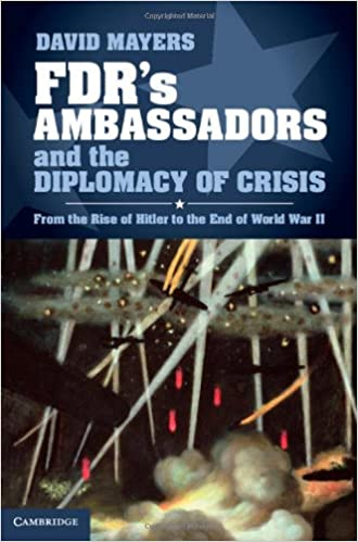 FDR's-Ambassadors-and-the-Diplomacy-of-Crisis-[electronic-resource]:-From-the-Rise-of-Hitler-to-the-End-of-World-War-II