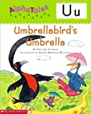 img - for AlphaTales (Letter U: Umbrella Bird s Umbrella): A Series of 26 Irresistible Animal Storybooks That Build Phonemic Awareness & Teach Each letter of the Alphabet book / textbook / text book