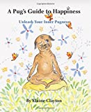 elaine clayton - A Pug's Guide to Happiness: Unleash Your Inner Pugness