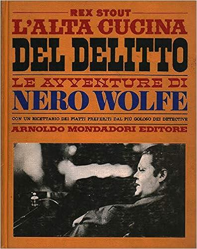 REX STOUT: L'ALTA CUCINA DEL DELITTO-LE AVVENTURE DI NERO WOLFE (CON 9 RICETTE )
