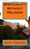Spirituality Without Religion, John Tomikel, 1483932389