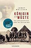 Königin der Wüste: Das außergewöhnliche Leben der Gertrude Bell