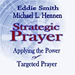 Strategic Prayer: Applying the Power of Targeted Prayer | Eddie Smith,Michael L. Hennen