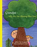 Grandpa Why Are You Planting That Tree?, Ted Hoagland, 142597743X