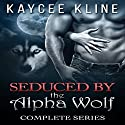 Seduced by the Alpha Wolf: A Paranormal Werewolf Romance: The Complete Box Set Audiobook by Kaycee Kline Narrated by  La Petite Mort, Ruby Rivers