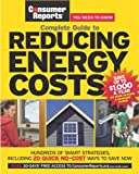 Complete Guide to Reducing Energy Costs (Consumer Reports Complete Guide To...)