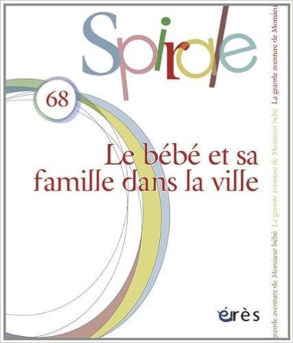 Téléchargement Spirale 68 - le Bebe et Sa Famille Dans la Ville pdf epub
