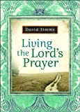 Living the Lord's Prayer, David Timms, 0764205064