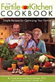 Image: The Fertile Kitchen Cookbook: Simple Recipes for Optimizing Your Fertility, by Cindy Bailey and Pierre Giauque. Publisher: 3L Publishing (November 20, 2009)