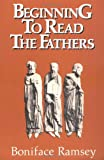 Beginning to Read the Fathers, Boniface Ramsey, 0809126915