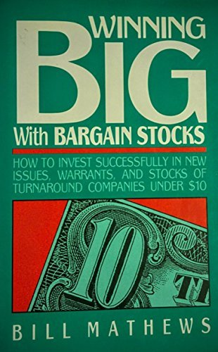 Winning Big With Bargain Stocks: How to Invest Successfully in New Issues, Warrants and Stocks of Turnaround Companies Under $10.00