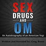 Sex Drugs and Om: An Autobiography of an American Yogi | Greg Reese