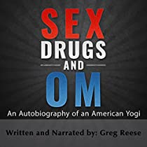 SEX DRUGS AND OM: AN AUTOBIOGRAPHY OF AN AMERICAN YOGI