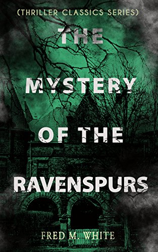 THE MYSTERY OF THE RAVENSPURS (Thriller Classics Series): The Black Valley