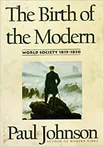 birth of modern world From the bestselling author of modern times, a history of the jews, and intellectuals, a provocative, challenging, and readable history of 15 years that laid the foundations of the modern.
