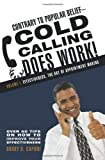 Contrary to Popular Belief-Cold Calling Does Work!, Barry D. Caponi, 1462002226