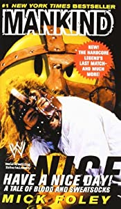 Mankind Have A Nice Day A Tale Of Book By Mick Foley
