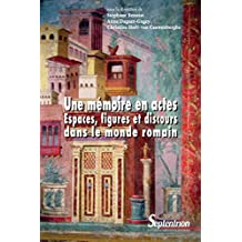 Une mémoire en actes: espaces, figures et discours dans le monde romain (Histoire et civilisations)