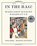 In the Bag!: Margaret Knight Wraps It Up (Great Idea Series)