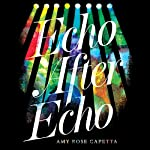 Echo After Echo | Amy Rose Capetta