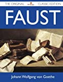 Faust - the Original Classic Edition, Johann Wolfgang Von Goethe, 1486144349